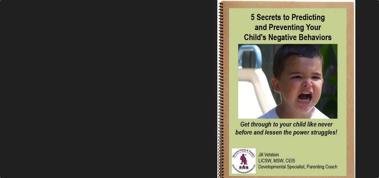 "Your FREE training, ""Five Secrets To Predicting and Preventing Your Child's Negative Behaviors"""